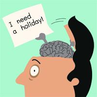 Brain needs a holiday