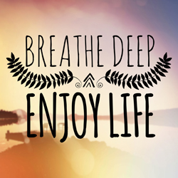 Breathe Deep, Enjoy Life