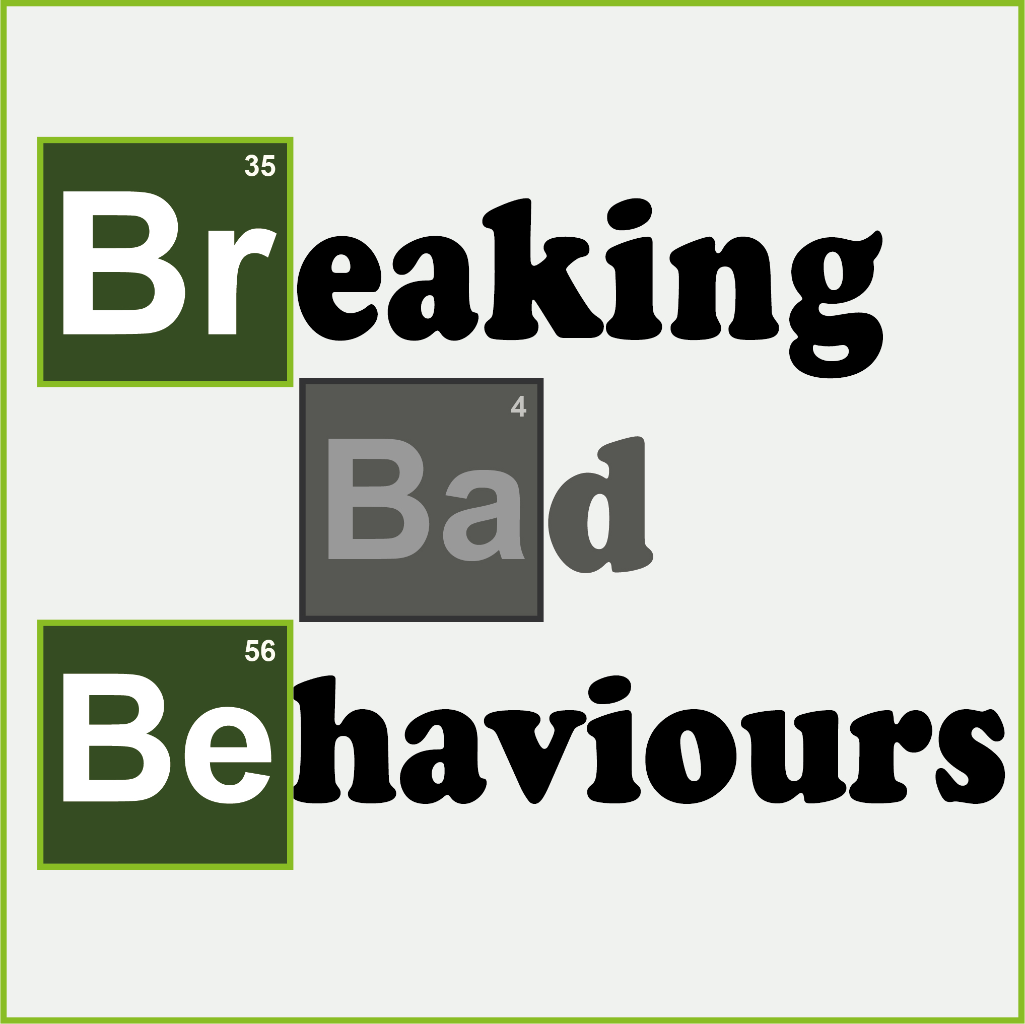 Breaking Bad Behaviours